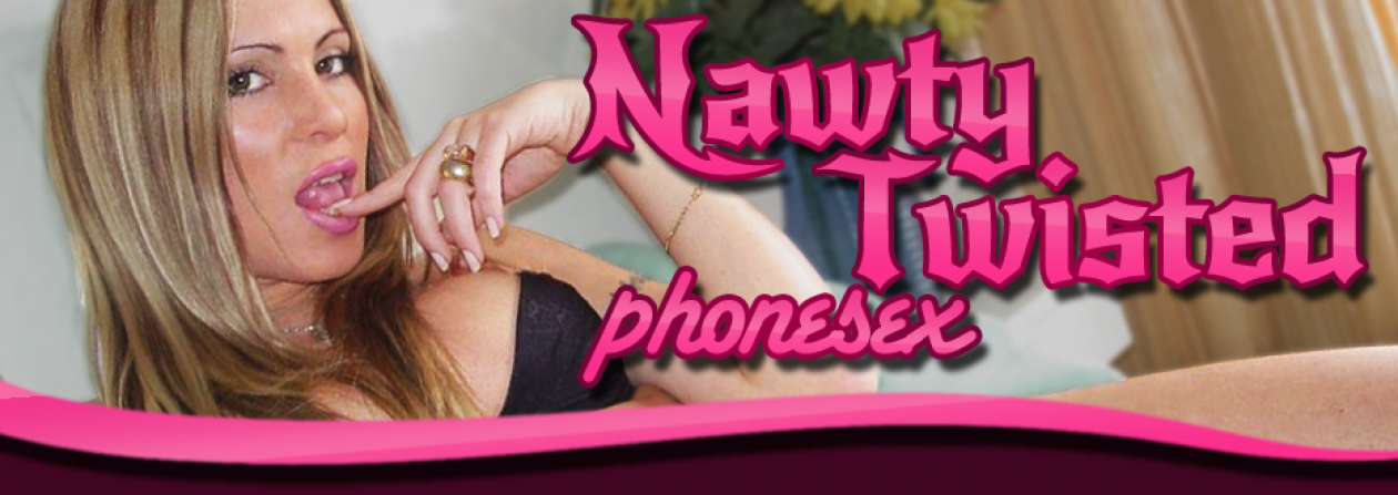 Nawty Twisted Phonesex – Perverse, kinky, no taboo, trans-sexual fetish phone sex !